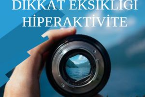 Dikkat Eksikliği ve Hiperaktivite